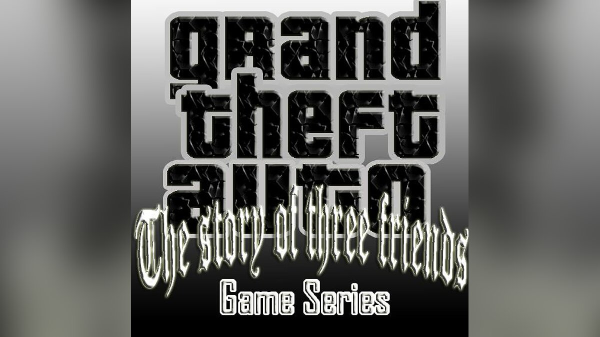 The story of three friends (Game - сериал, 1 серия) для GTA San Andreas