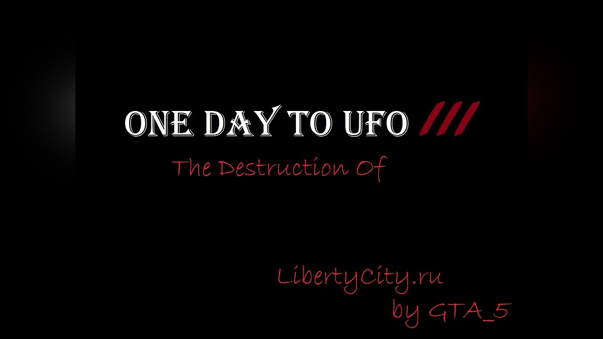 One Day to UFO III: The Destruction Of для GTA San Andreas