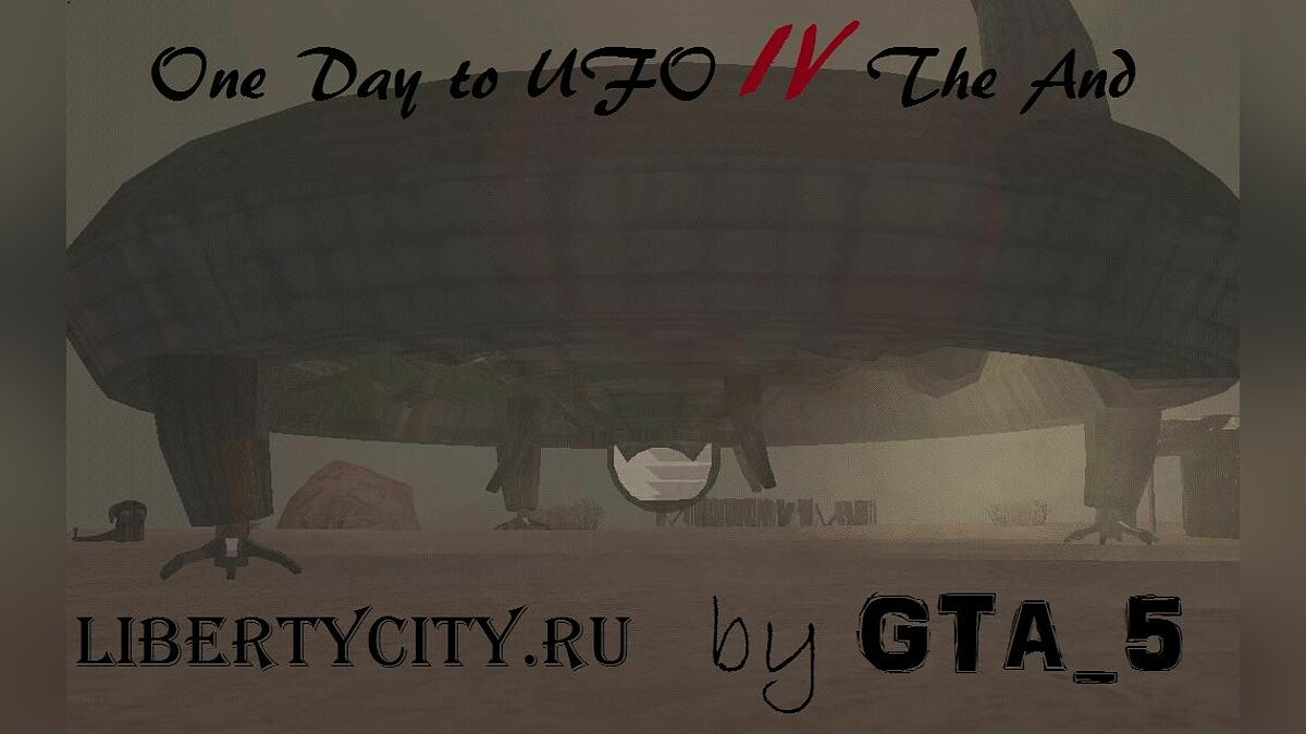 One Day to UFO IV: The End для GTA San Andreas