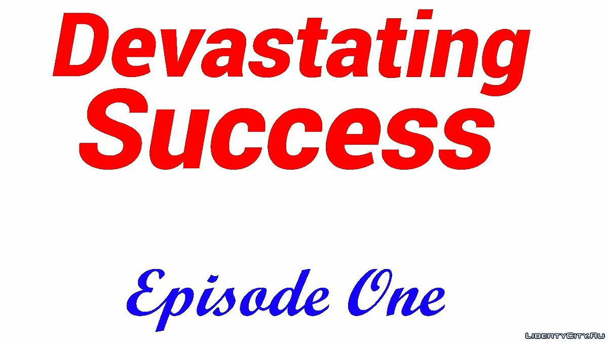 Devastating Success Episode One для GTA San Andreas