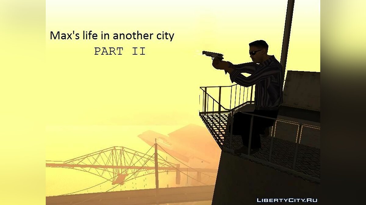 Max's life in another city. Part II для GTA San Andreas