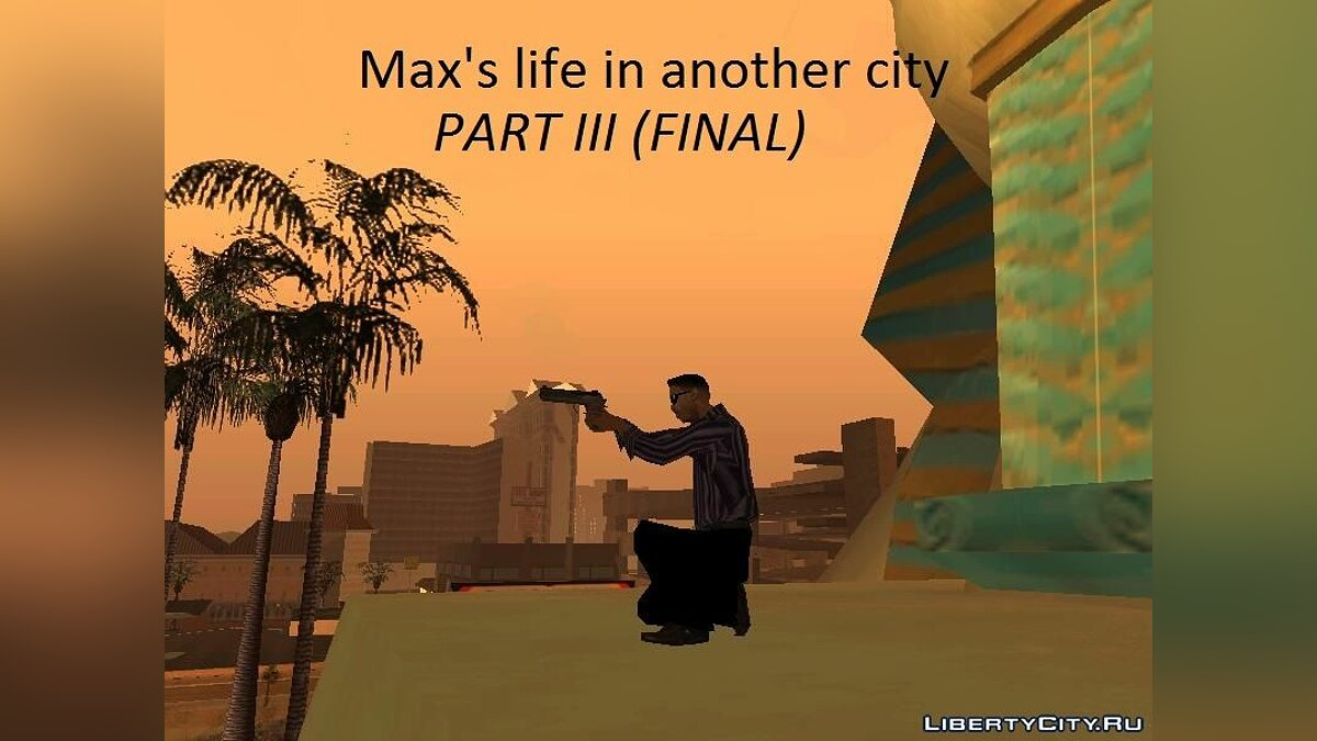 Max's life in another city. Part III (FINAL) для GTA San Andreas