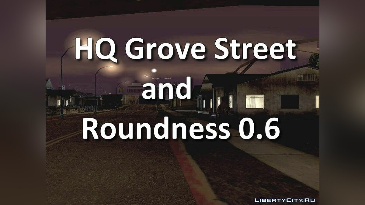 HQ Grove Street and Roundness 0.6 для GTA San Andreas